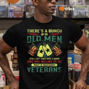 There's A Buch Of Us Old Men Veterans Print On Back Only T-shirts