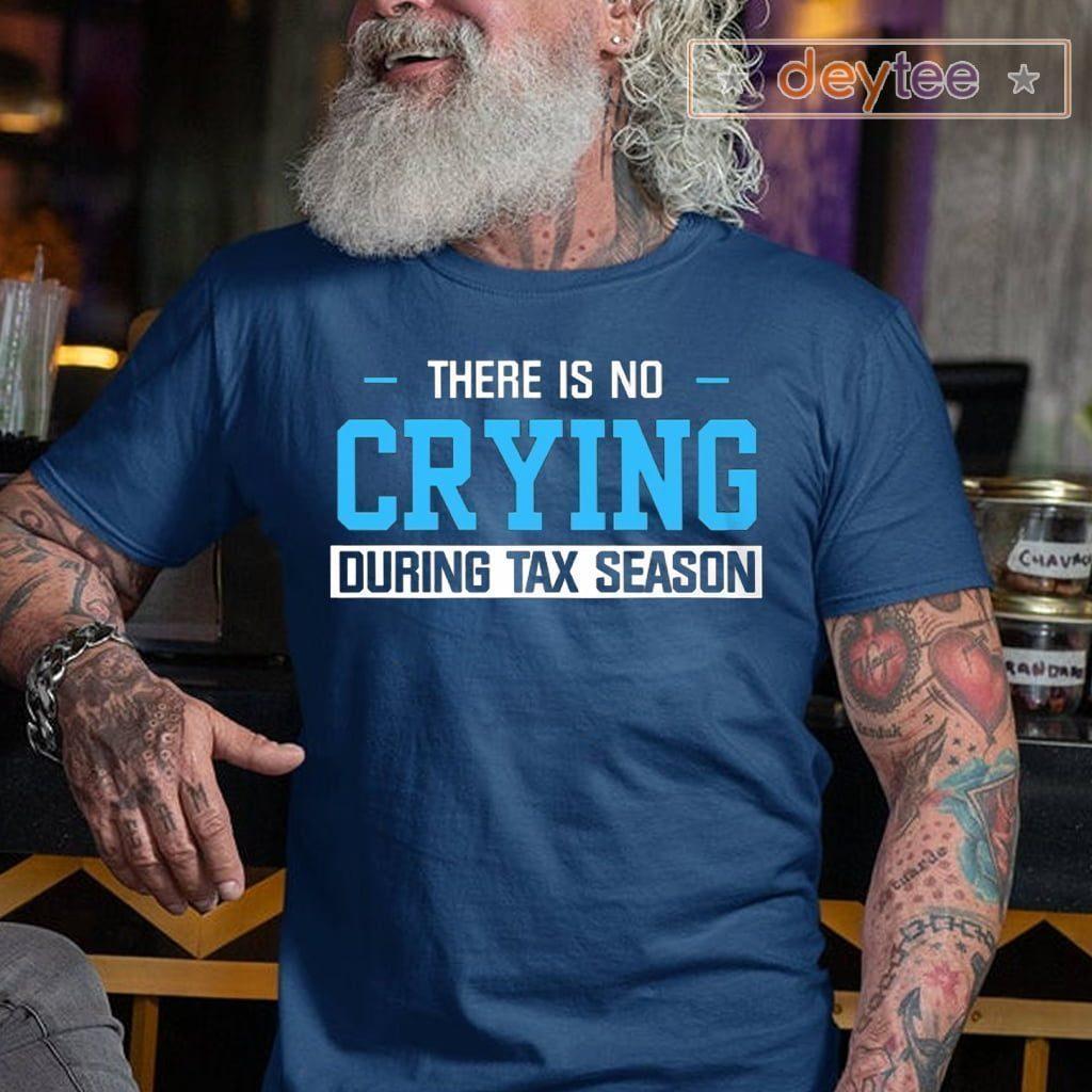 There's No Crying During Tax Season Shirt