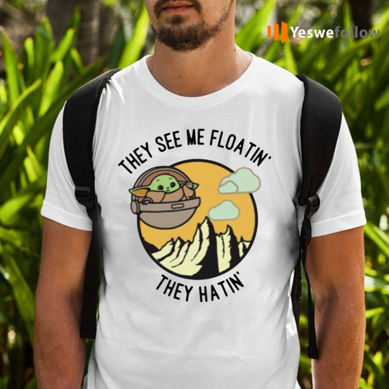 They See Me Floatin' They Hatin' Baby Yoda Shirts