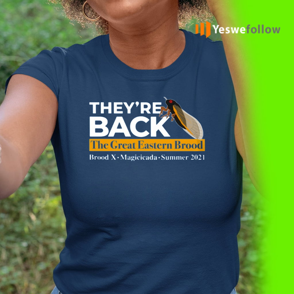 They're Back Cicada The Great Eastern Brood Shirt