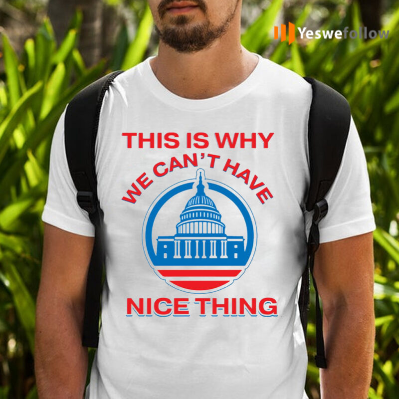 This Is Why We Can't Have Nice Things Us White House T-Shirts