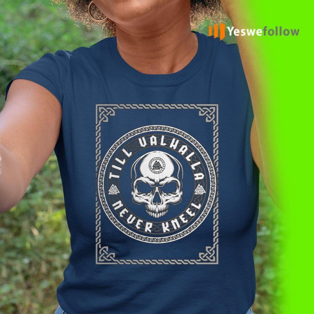 Till Valhalla Never Kneel TeeShirts