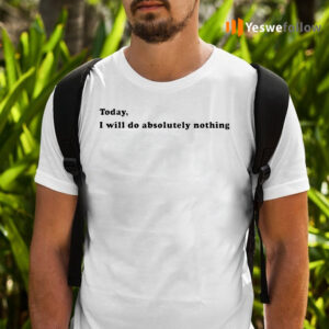 Today, I Will Do Absolutely Nothing Shirts