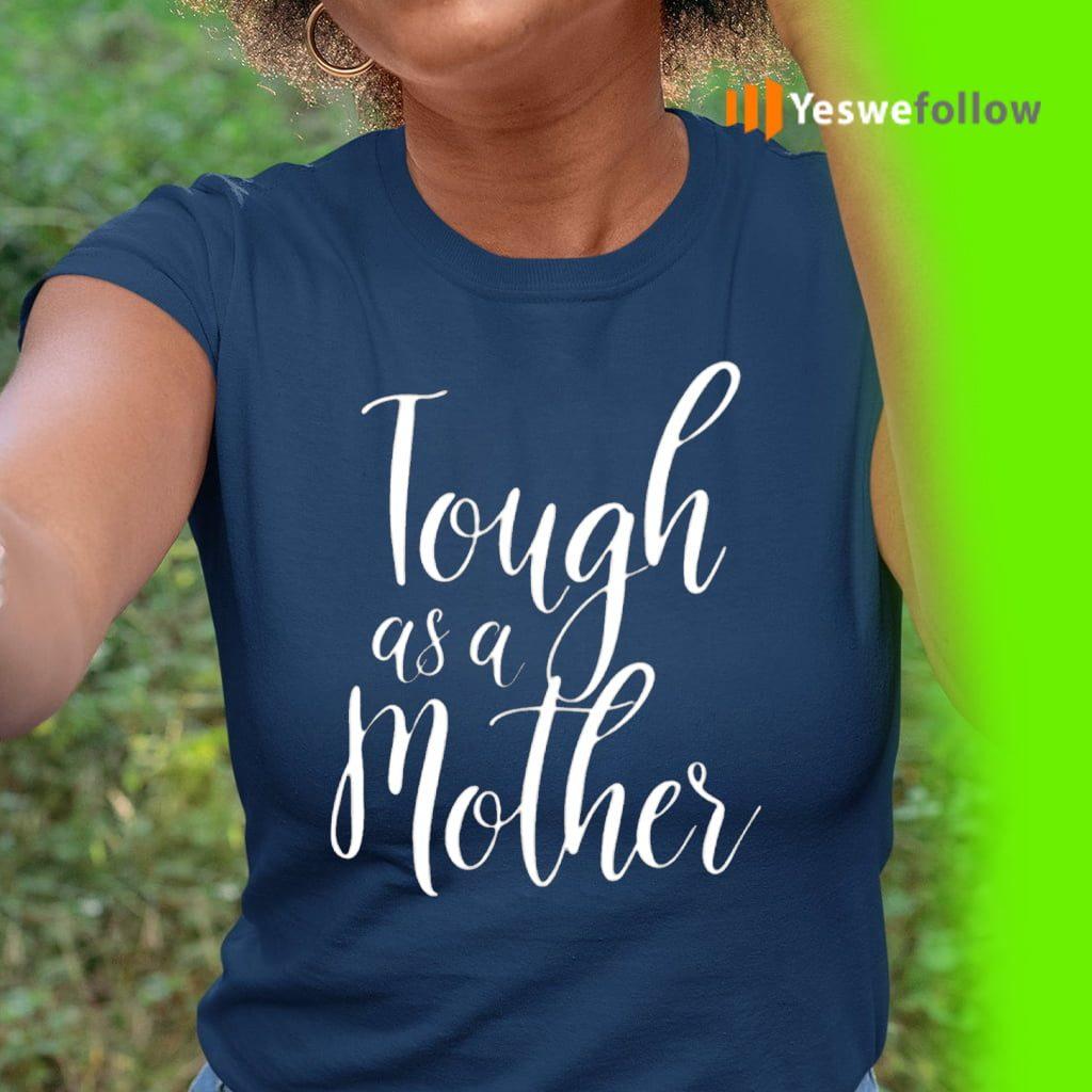 Tough As A Mother TeeShirts