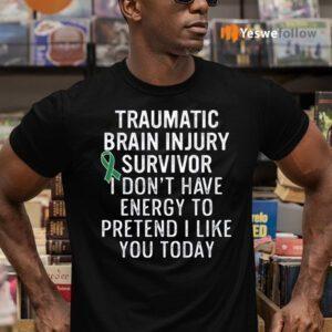 Traumatic Brain Injury Survivor I Don't Have Energy To Pretend I Like You Today TeeShirt