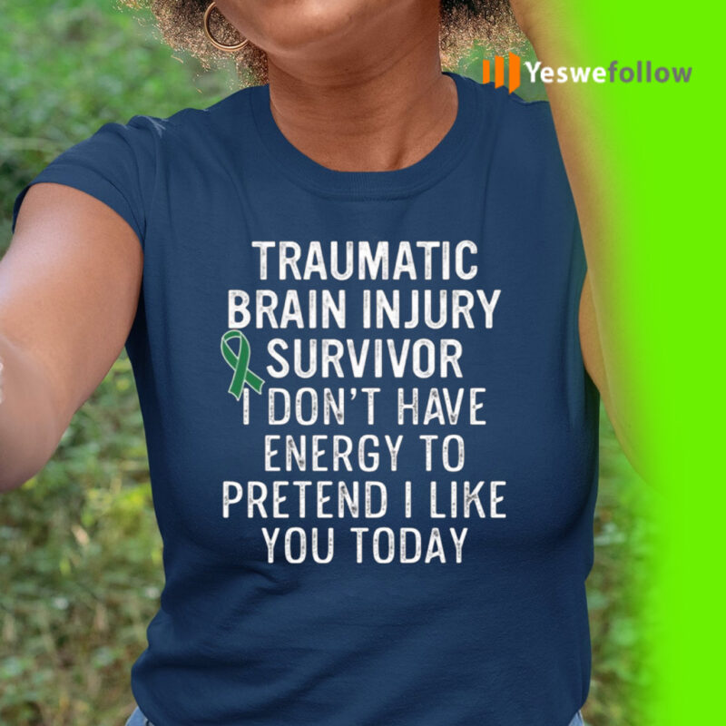 Traumatic Brain Injury Survivor I Don't Have Energy To Pretend I Like You Today TeeShirts