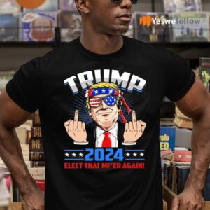 Trump 2024 He'll Back – Re Elect MFER Again T-shirt