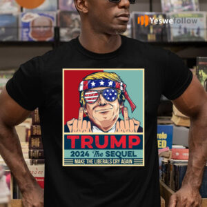 Trump 2024 The Sequel Make The Liberals Cry Again Tshirt