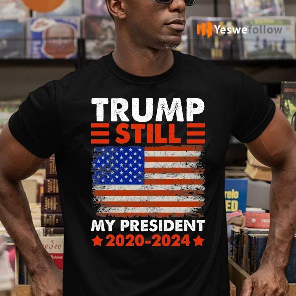 Trump Is Still My President 2021-2024 T-shirts