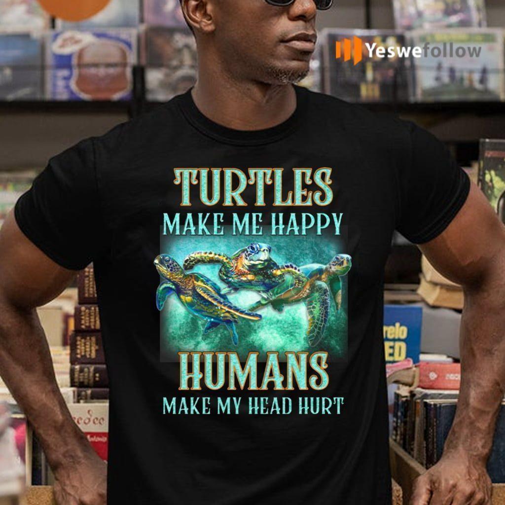 Turtles Make Me Happy Humans Make My Head Hurt Shirt