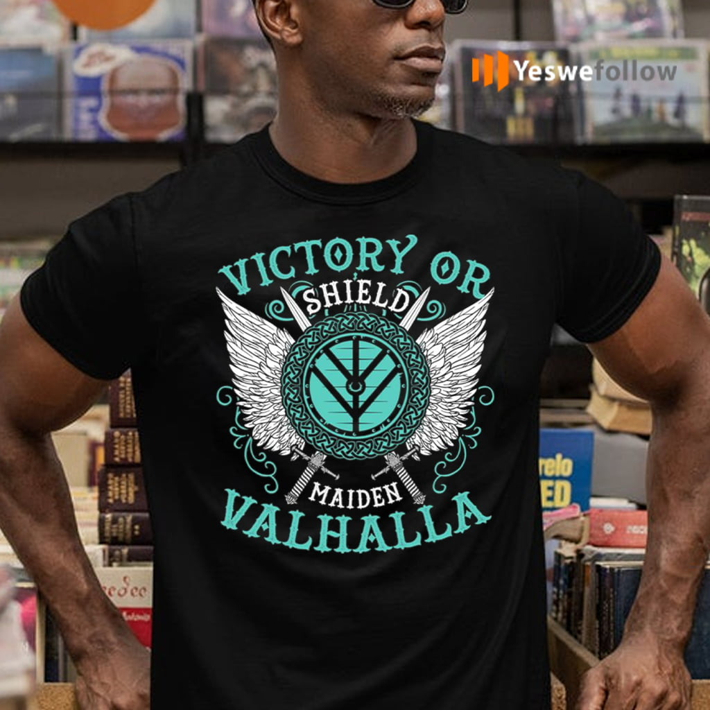 Victory Or Valhalla Shield Maiden T-Shirts