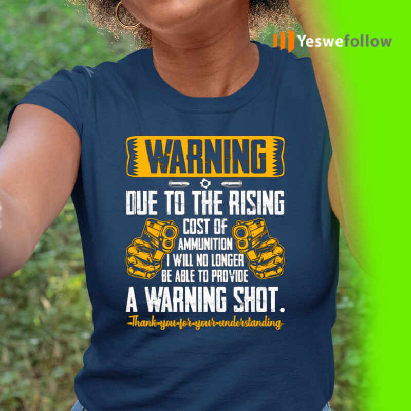 Warning Due To The Rising Cost Of Ammunition Funny Print On Back Only T-Shirt