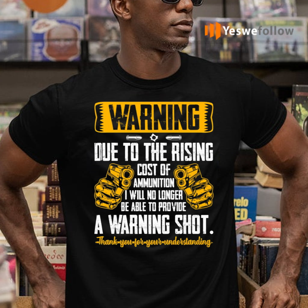 Warning Due To The Rising Cost Of Ammunition Funny Print On Back Only T-Shirts