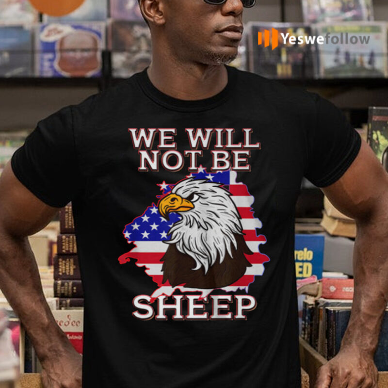 We Will Not Be Sheep US Flag Eagle Patriotic tshirt