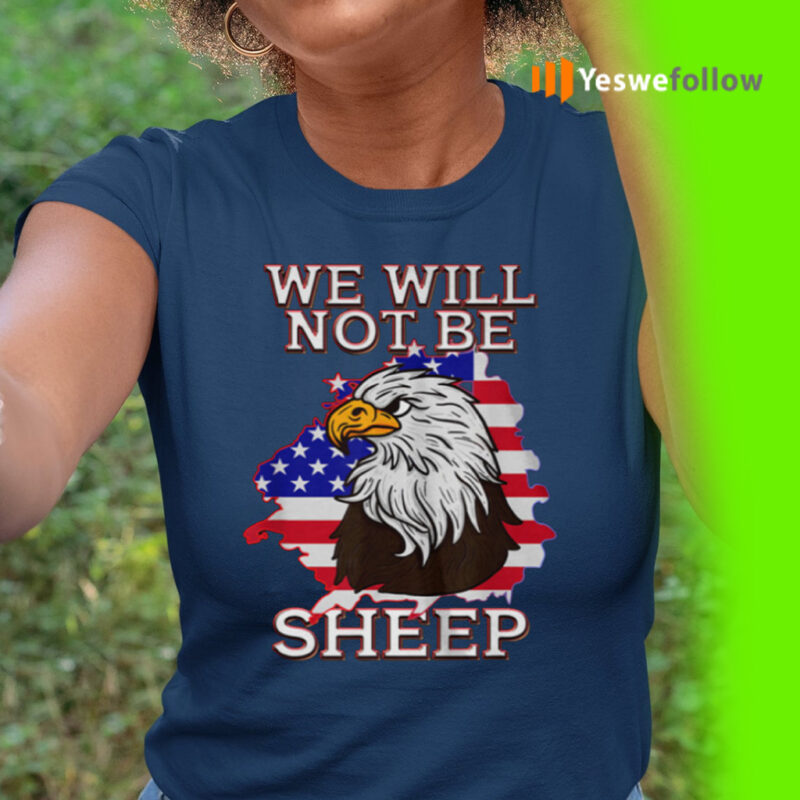 We Will Not Be Sheep US Flag Eagle Patriotic tshirts
