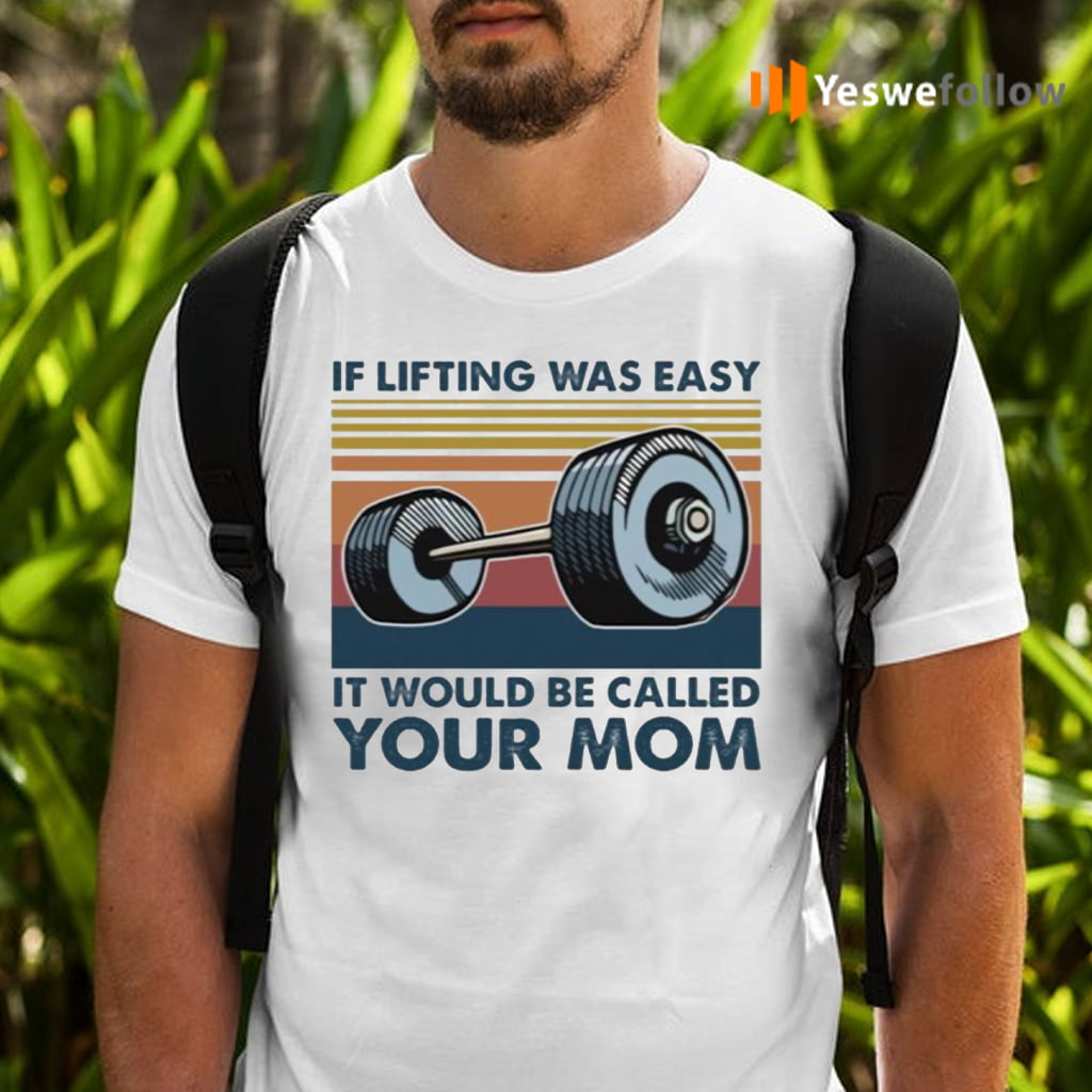 Weights If Lifting Was Easy It Would Be Called Your Mom TeeShirt