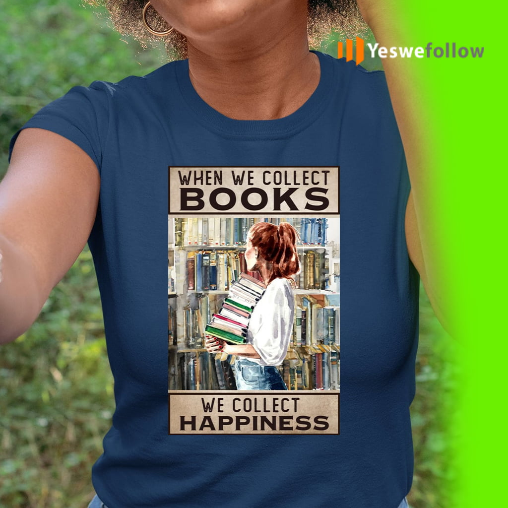 When We Collect Books – We Collect Happiness Shirt