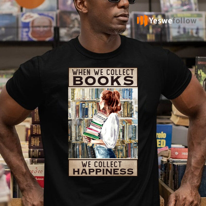 When We Collect Books – We Collect Happiness Shirts