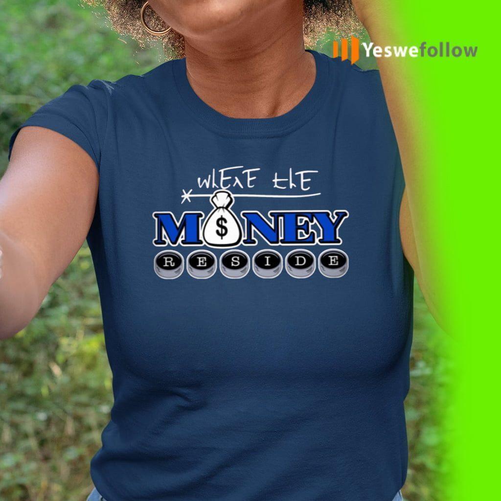 Where The Money Reside TShirts