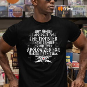 Why Should I Apologize For The Monster I Have Become Print On Back Viking TeeShirt