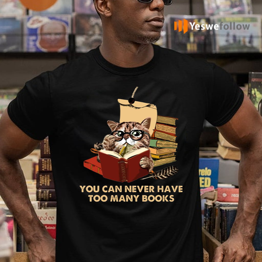 You Can Never Have Too Many Books Funny Cat Reading Shirt