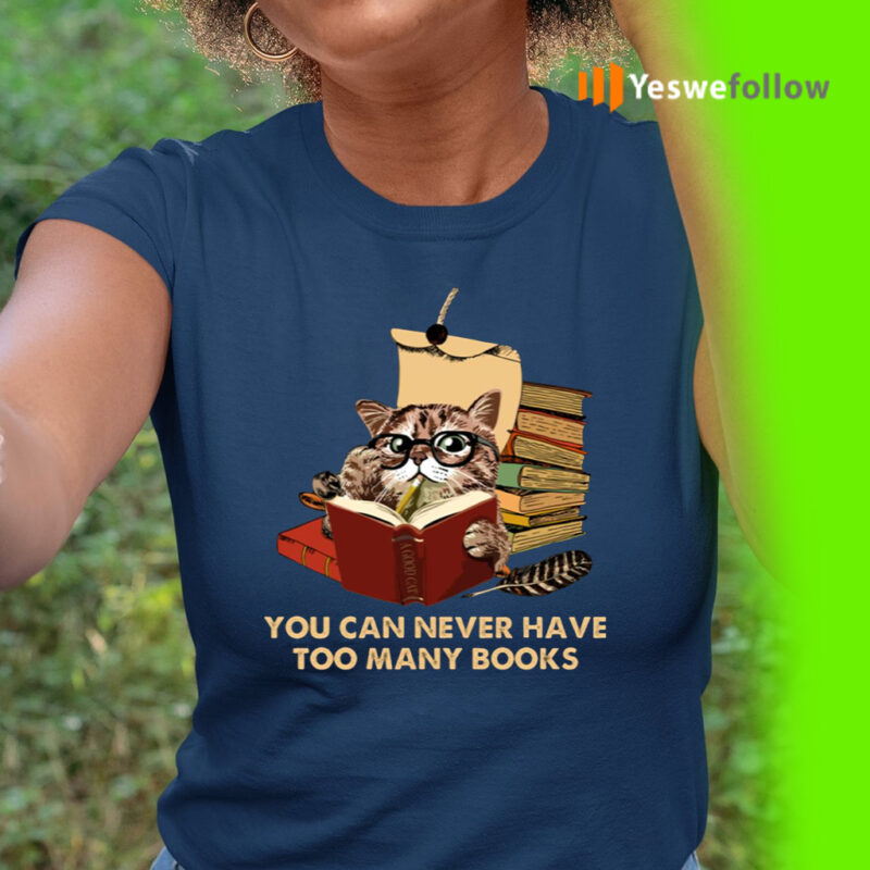 You Can Never Have Too Many Books Funny Cat Reading Shirts