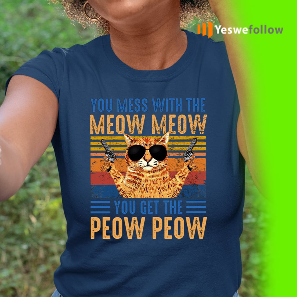 You Mess With The Meow You Get The Peow T-Shirt