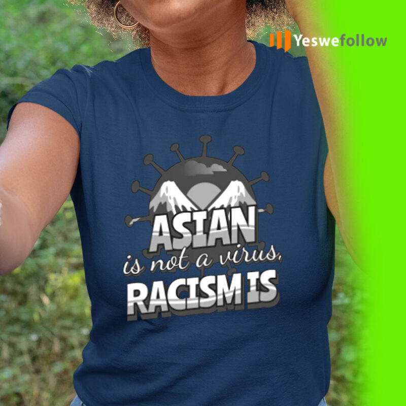 asian is not a virus racism is shirt