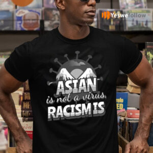 asian is not a virus racism is shirts