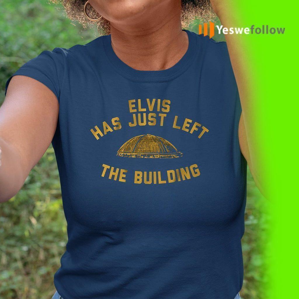 elvis has just left the building teeshirts