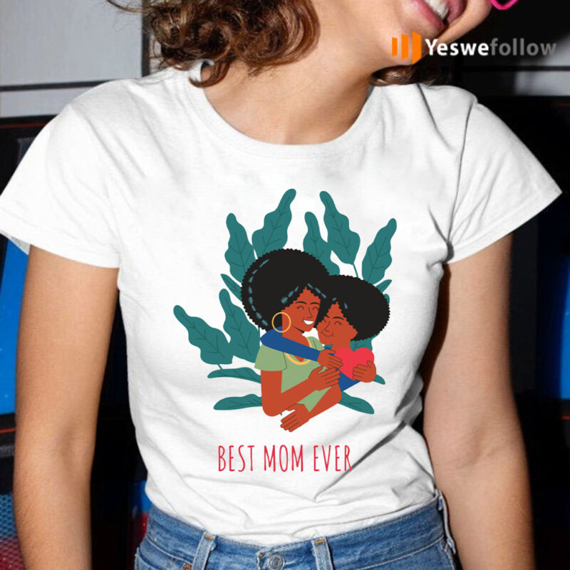 for the best mom ever T-Shirt