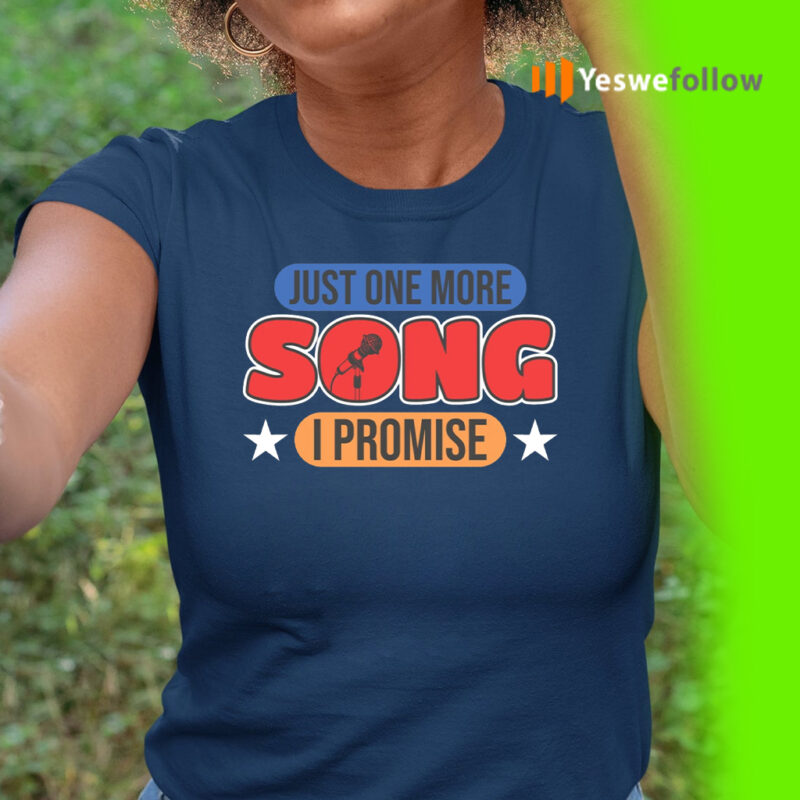 just one more song i promise teeshirts
