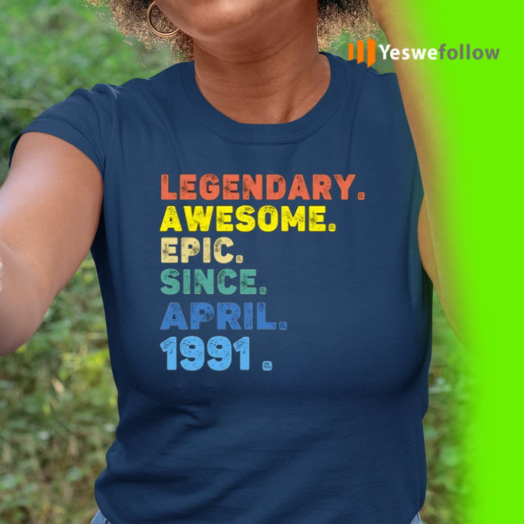 legendary awesome epic since april 1991 T-Shirt