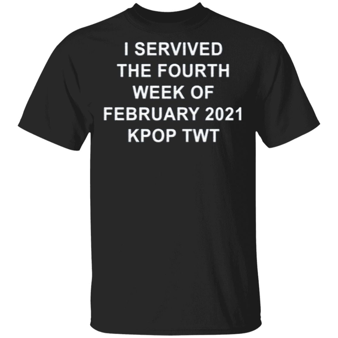 i servived the fourth week of february 2021 kpop twt t-shirt