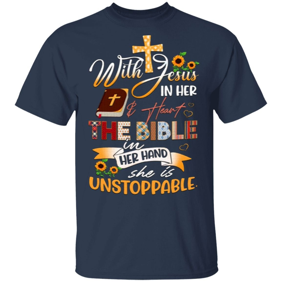With Jesus In Her And Heart The Bible In Her Hand She Is Unstoppable Crocheting and Jesus T-Shirt