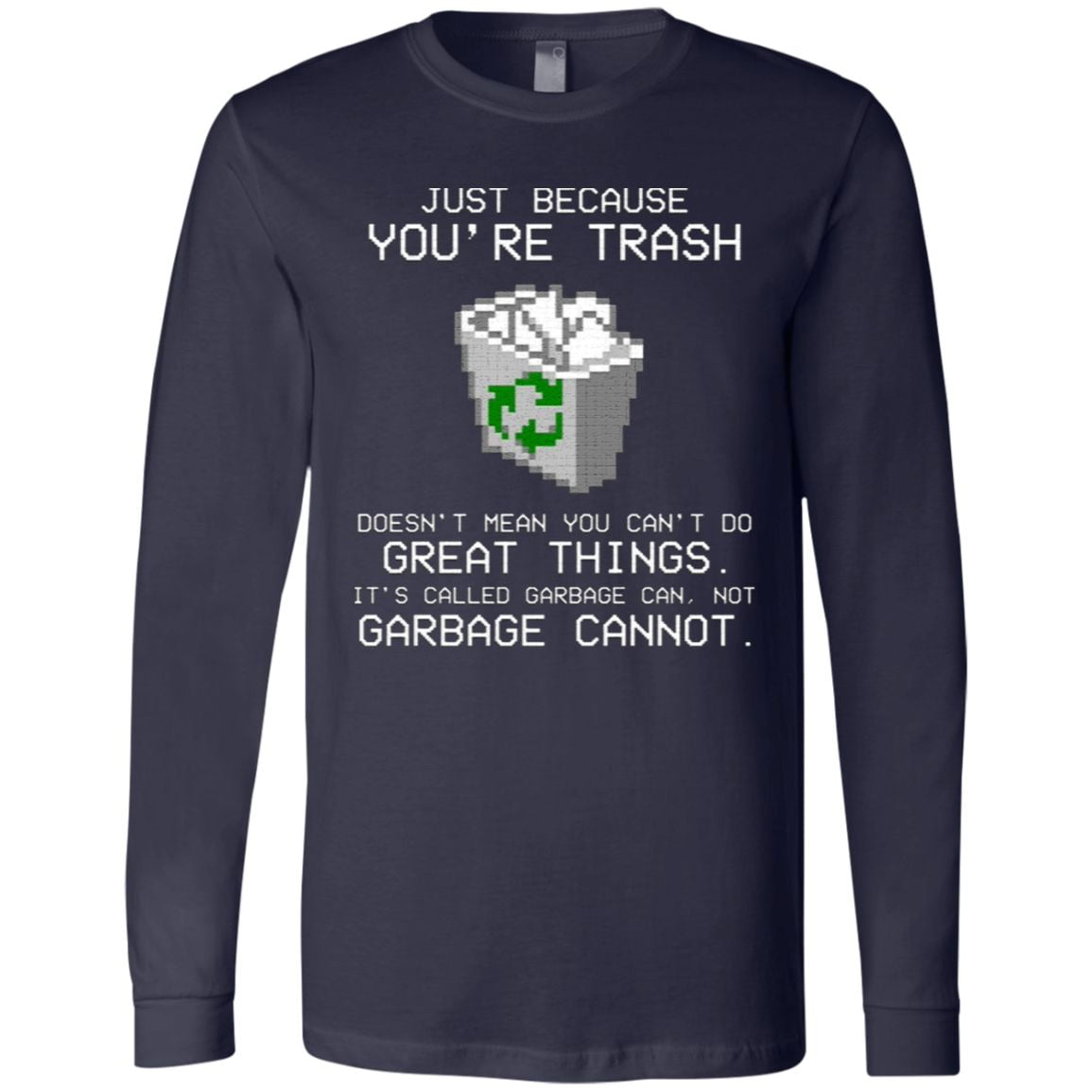 Just Because You're Trash It's Called Garbage Can Not Garbage Cannot Shirt