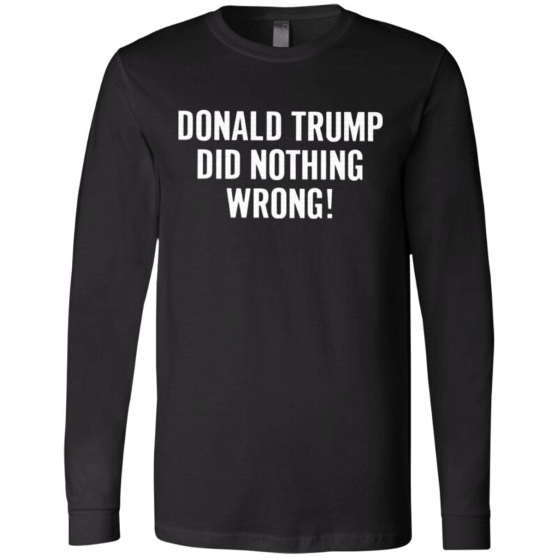 Trump Did Nothing Wrong T Shirt