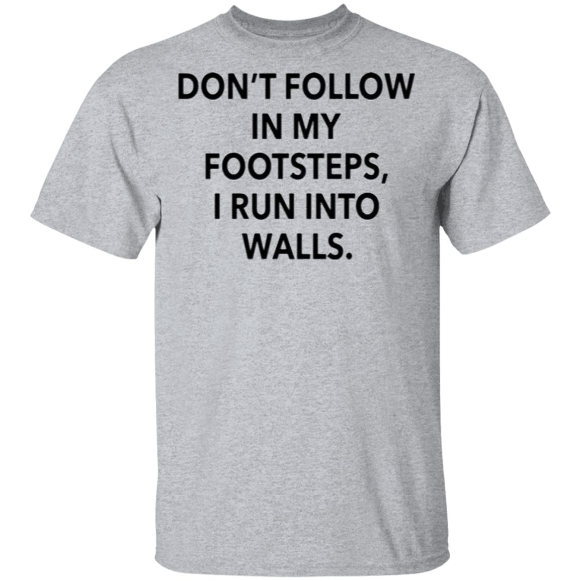 Don't Follow In My Footsteps I Run Into Walls T Shirt