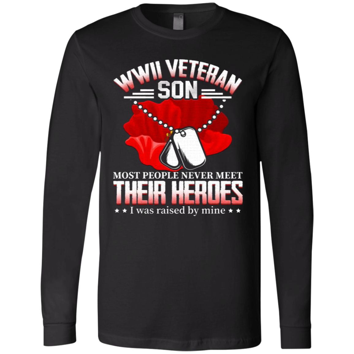 WWII Veteran Most People Never Meet Their Heroes I Was Raised By Mine T-Shirt