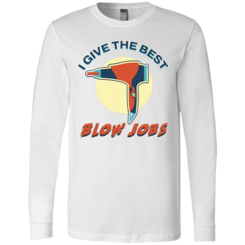 I Give The Best Blow Jobs T-Shirt