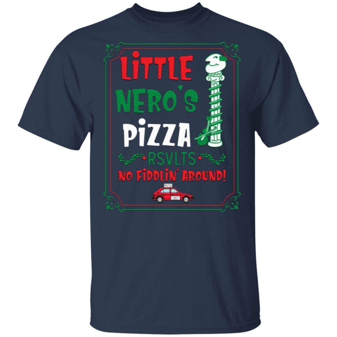 Little Nero's Pizza No Fiddlin Around T Shirt
