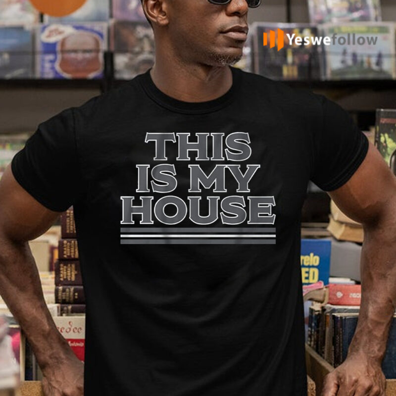 this is my house teeshirt