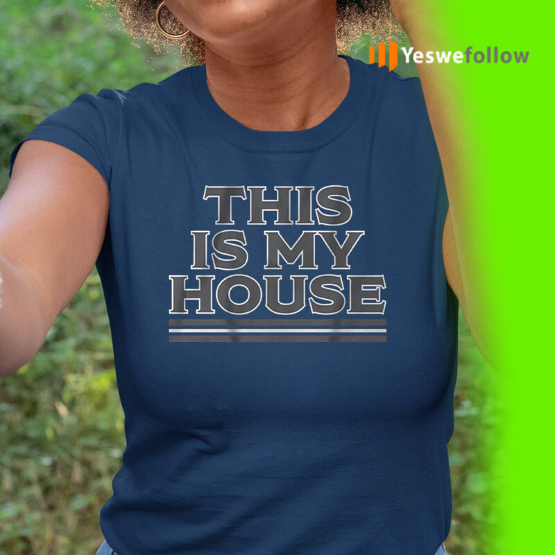 this is my house teeshirts