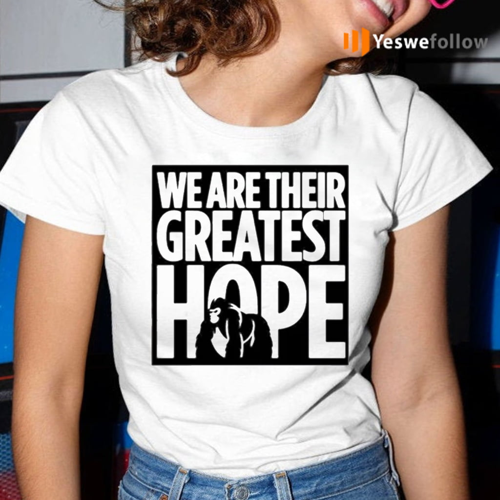 we are their greatest hope 2021 Dian Fossey Gorilla Fund shirt