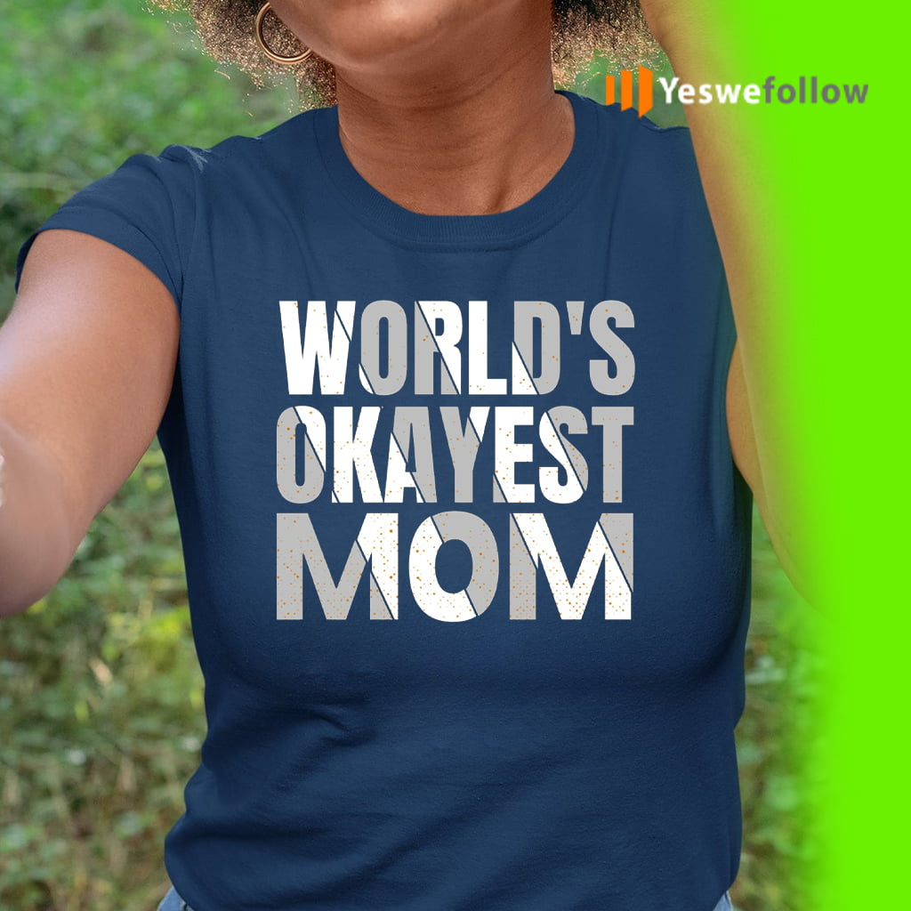 world's okayest mom Shirts