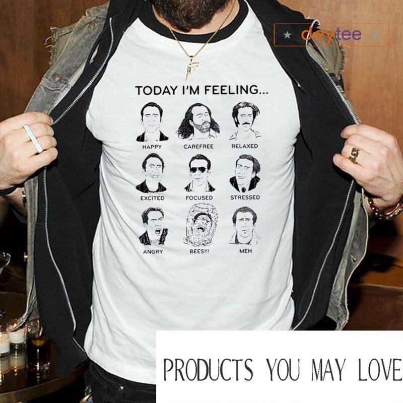 Nicolas Cage Today I'm Feeling T Shirt