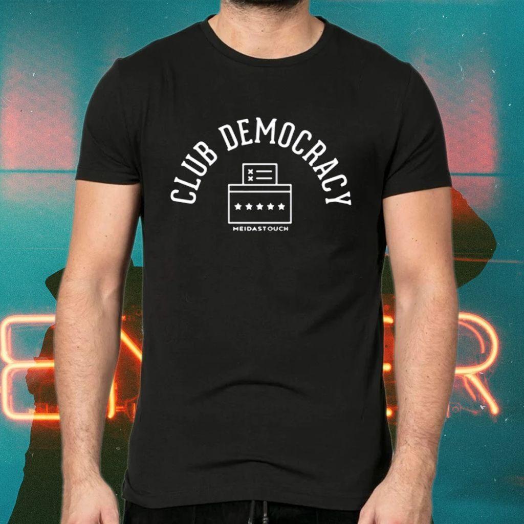 Club democracy meidas touch tshirts