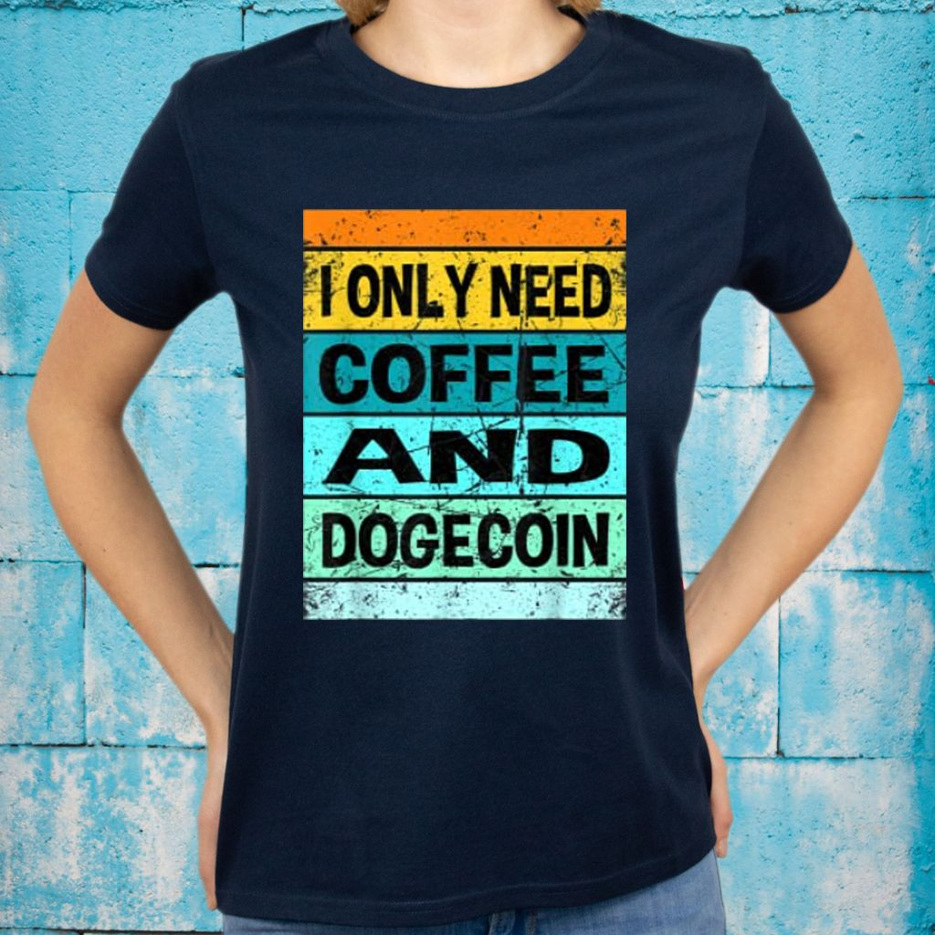 I Only Need Coffee And Dogecoin Shirt