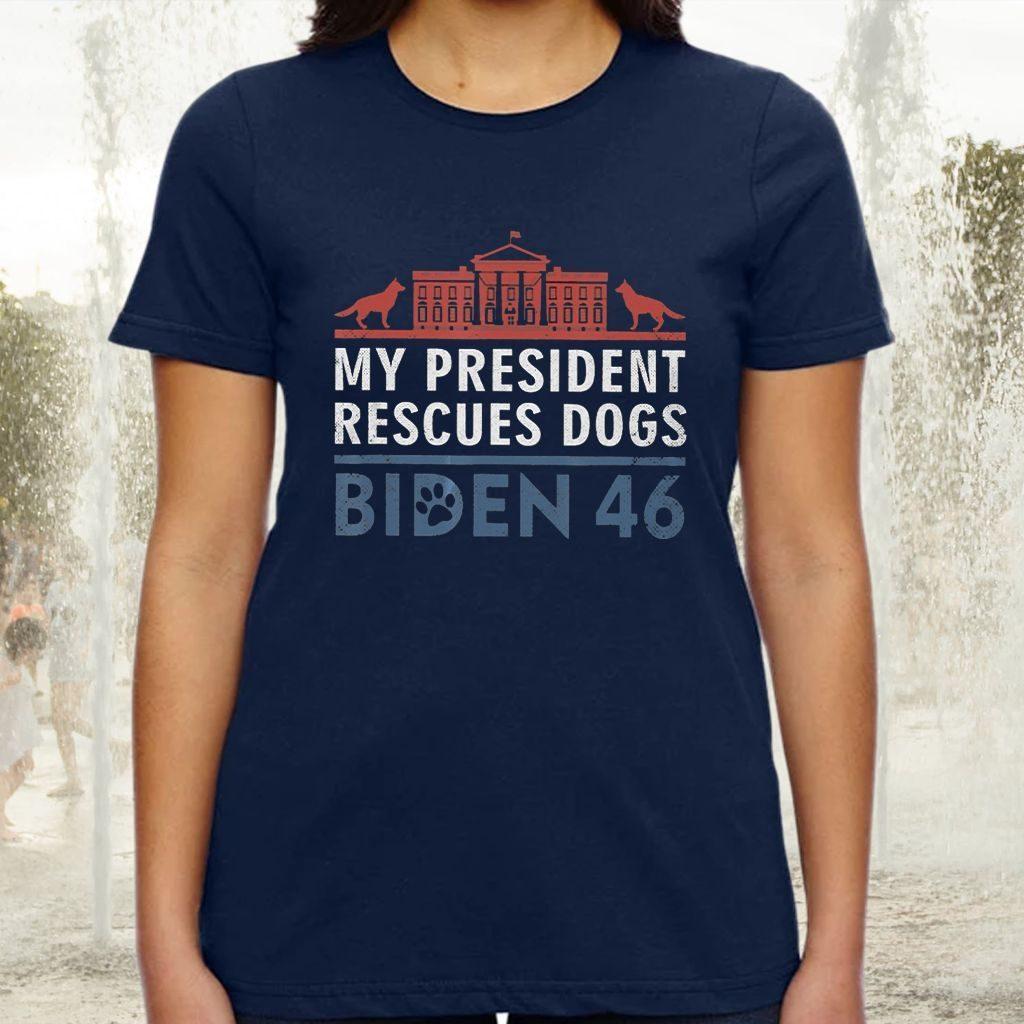 My President Rescues Dogs Biden's 46 TShirt