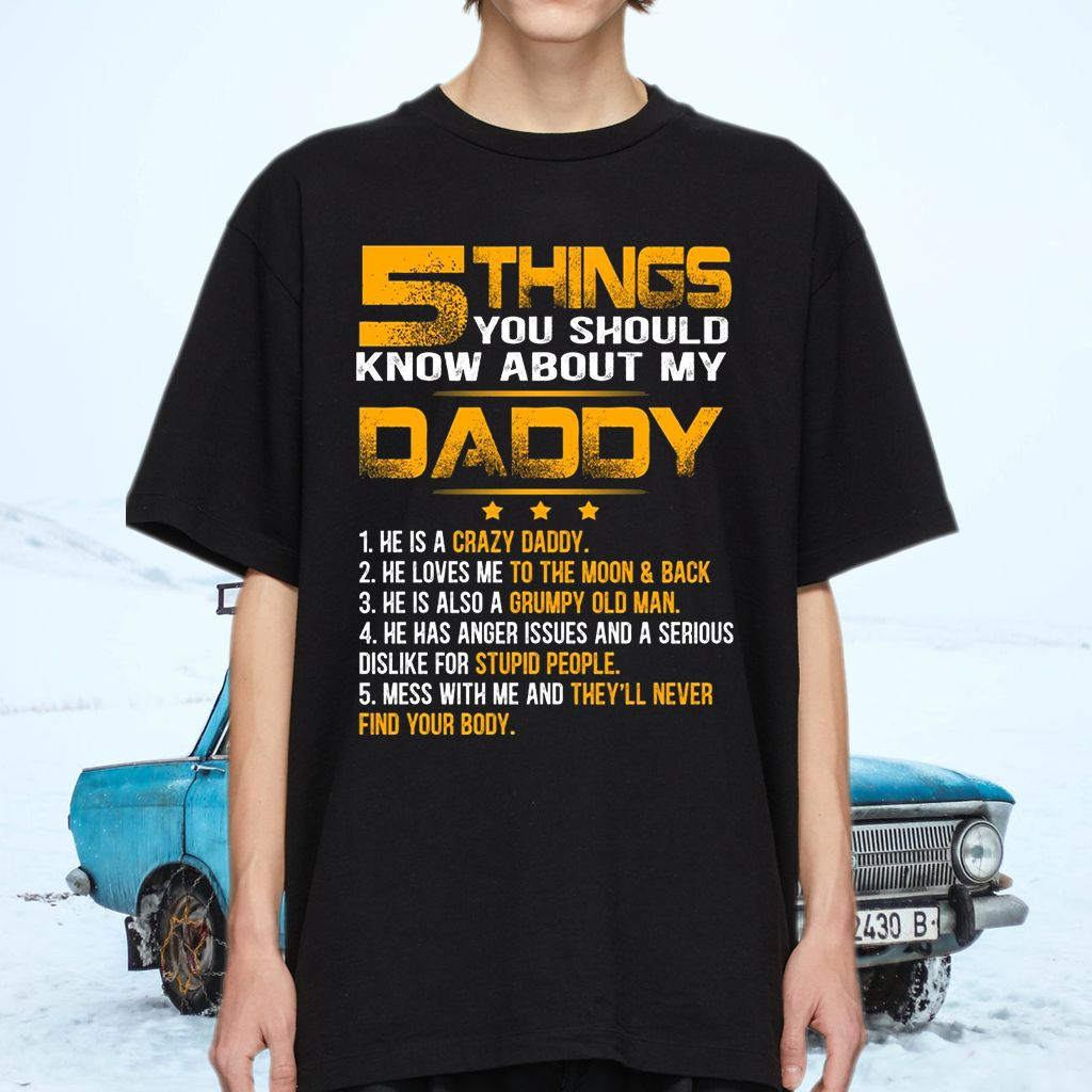 5 Things You Should Know About My Daddy He Is A Crazy Daddy T-Shirts